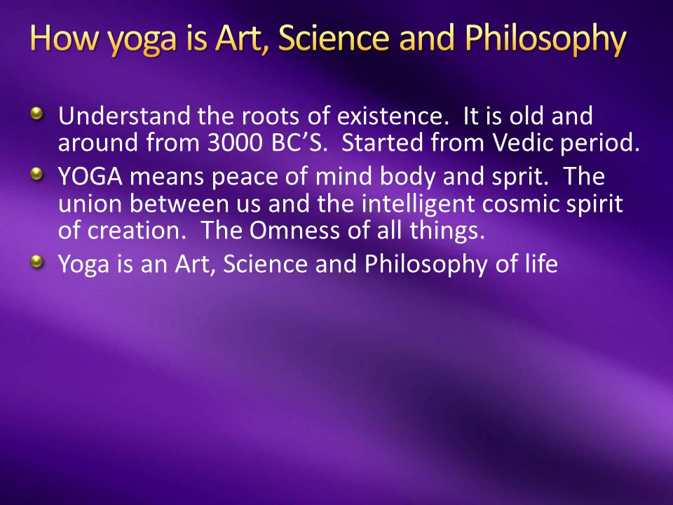 Understand the roots of existence.It is old and around from 3000 BC'S.