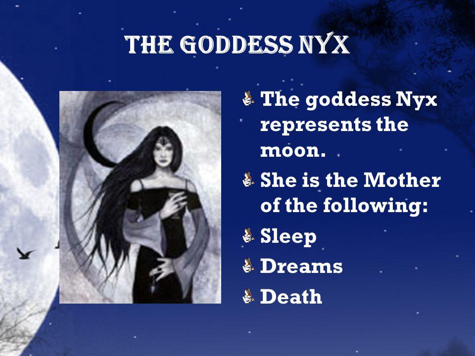 The Goddess Nyx The goddess Nyx represents the moon.