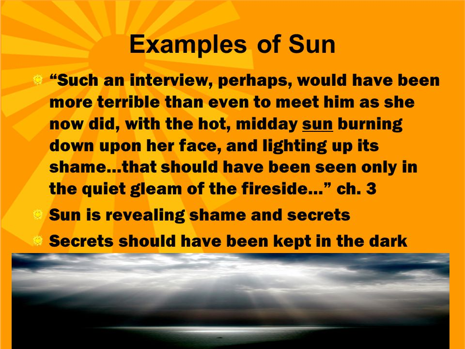 """Examples of Sun """"Such an interview, perhaps, would have been more terrible than even to meet him as she now did, with the hot, midday sun burning down"""