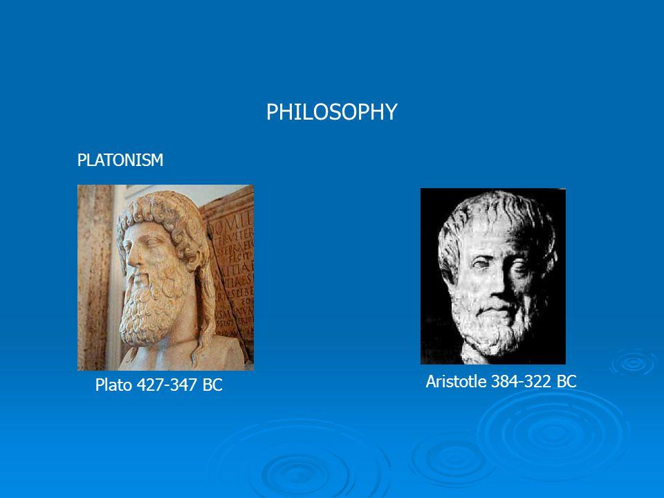 PHILOSOPHY PLATONISM Plato 427-347 BC Aristotle 384-322 BC
