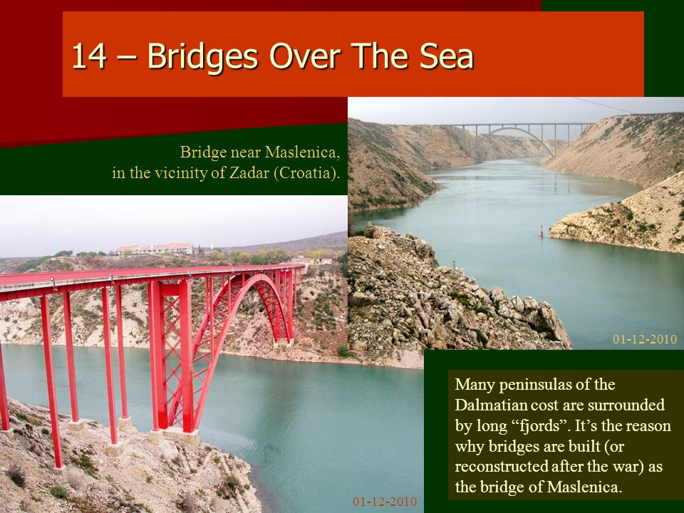 14 – Bridges Over The Sea Many peninsulas of the Dalmatian cost are surrounded by long fjords .