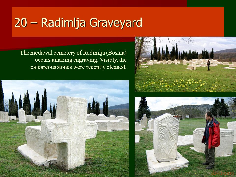 20 – Radimlja Graveyard The medieval cemetery of Radimlja (Bosnia) occurs amazing engraving.