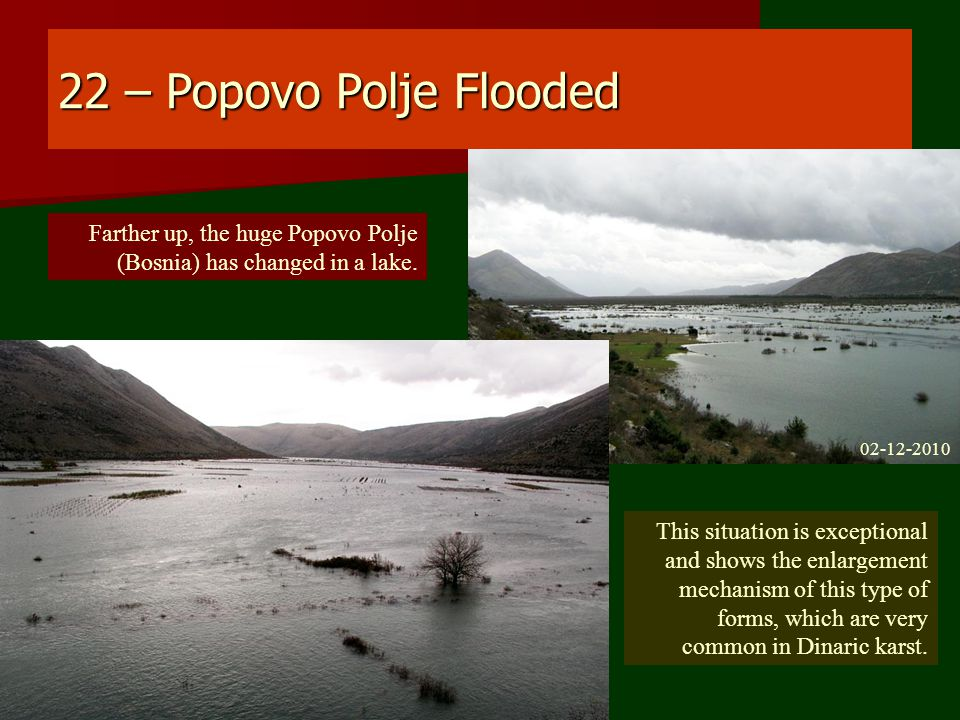 22 – Popovo Polje Flooded Farther up, the huge Popovo Polje (Bosnia) has changed in a lake.