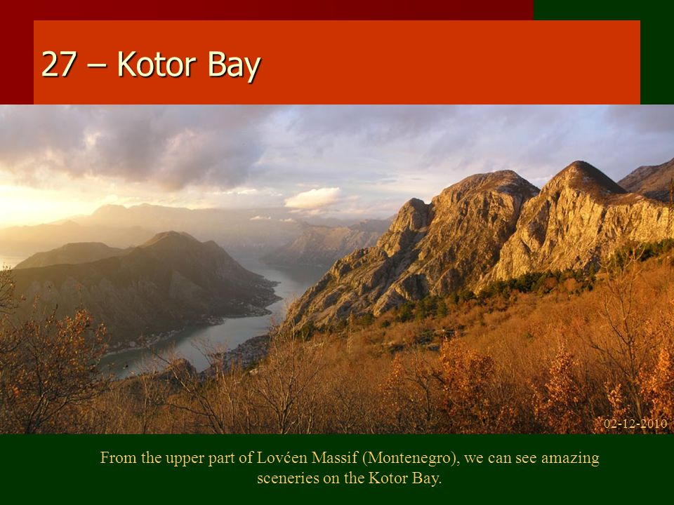 27 – Kotor Bay From the upper part of Lovćen Massif (Montenegro), we can see amazing sceneries on the Kotor Bay.