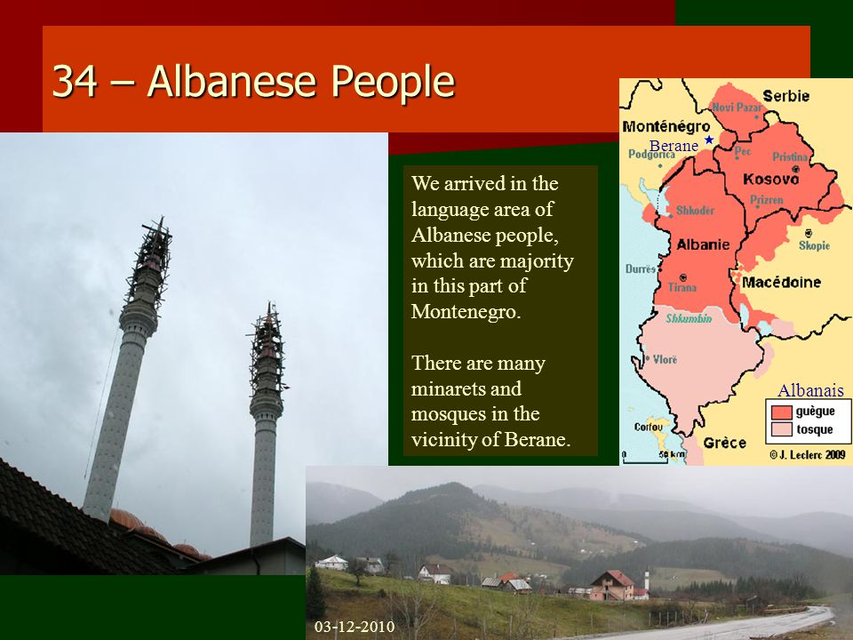 34 – Albanese People We arrived in the language area of Albanese people, which are majority in this part of Montenegro.