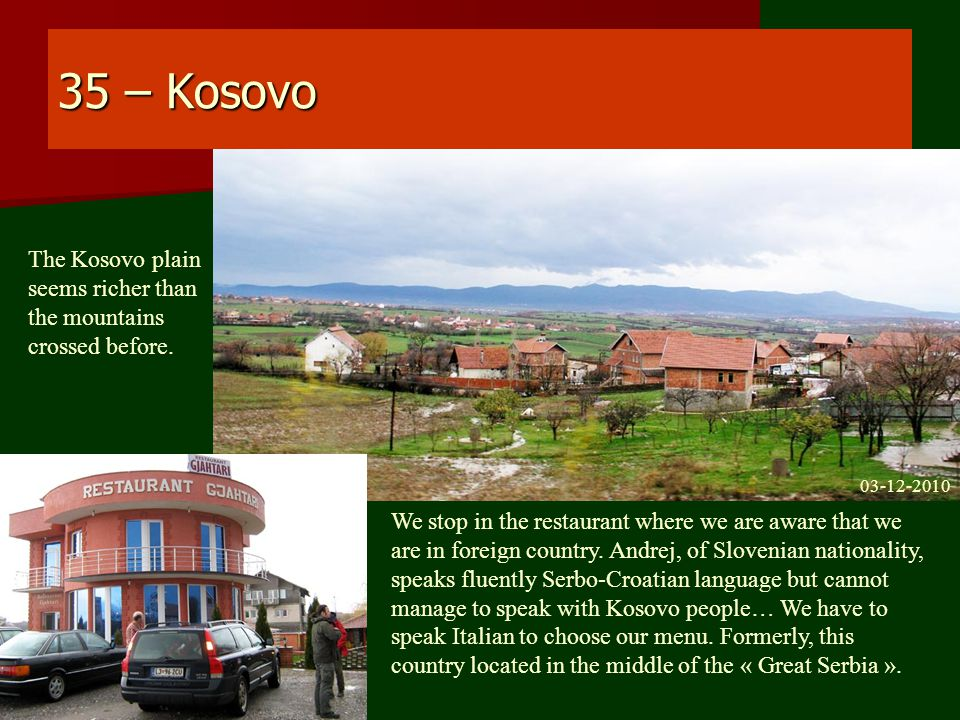 35 – Kosovo The Kosovo plain seems richer than the mountains crossed before.