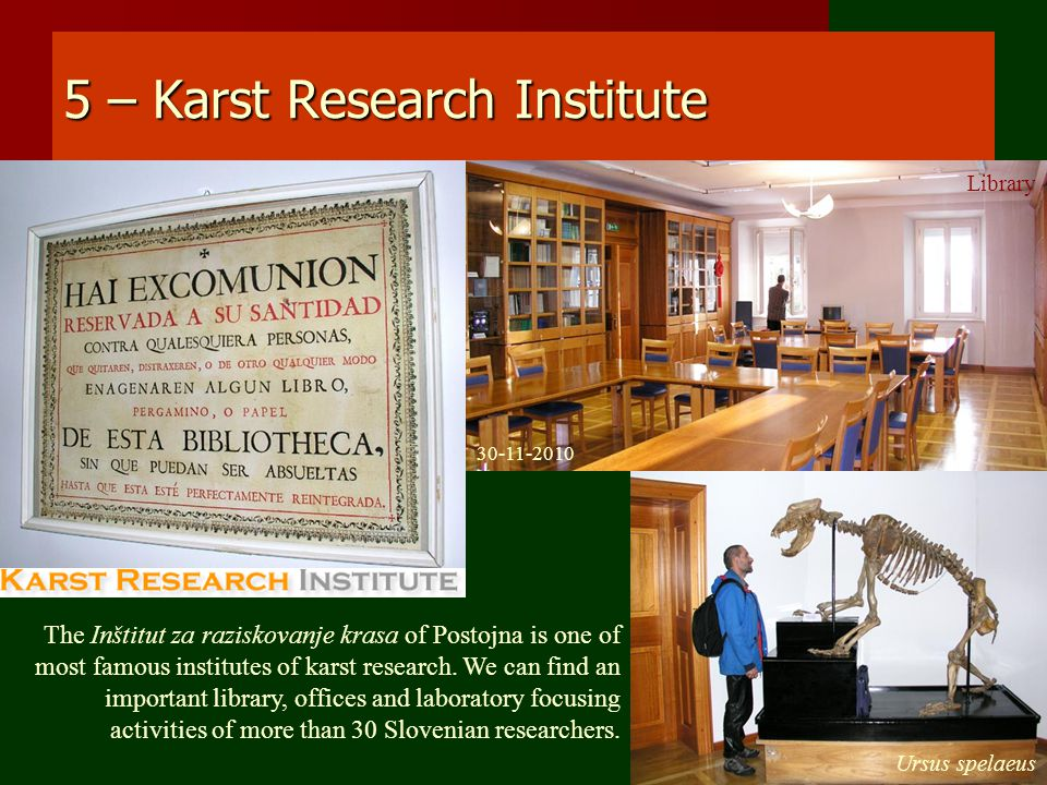 5 – Karst Research Institute The Inštitut za raziskovanje krasa of Postojna is one of most famous institutes of karst research.