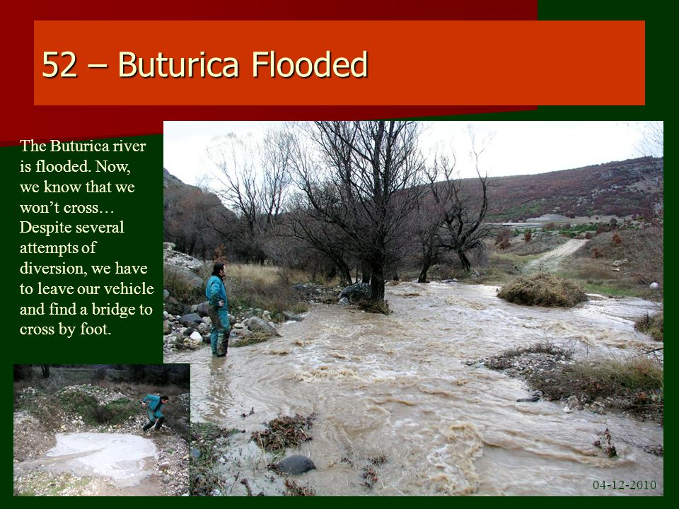 52 – Buturica Flooded The Buturica river is flooded.