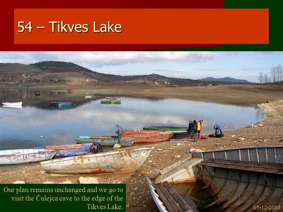 54 – Tikves Lake Our plan remains unchanged and we go to visit the Čulejca cave to the edge of the Tikves Lake.