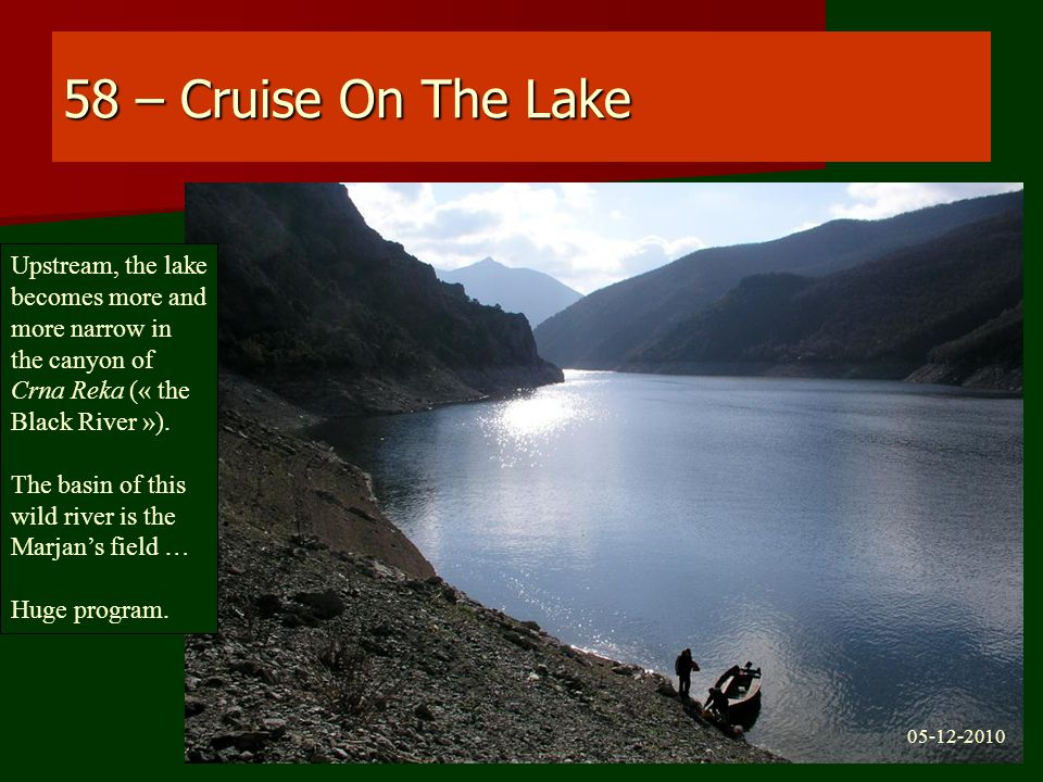 58 – Cruise On The Lake Upstream, the lake becomes more and more narrow in the canyon of Crna Reka (« the Black River »).