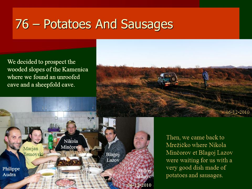 76 – Potatoes And Sausages We decided to prospect the wooded slopes of the Kamenica where we found an unroofed cave and a sheepfold cave.