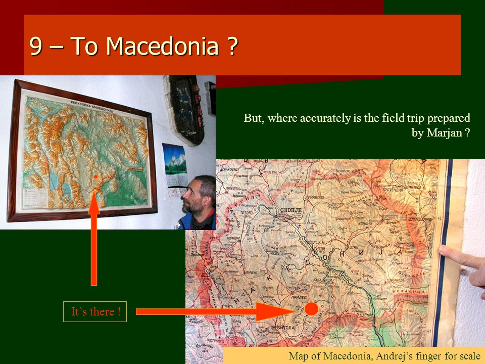 9 – To Macedonia . But, where accurately is the field trip prepared by Marjan .