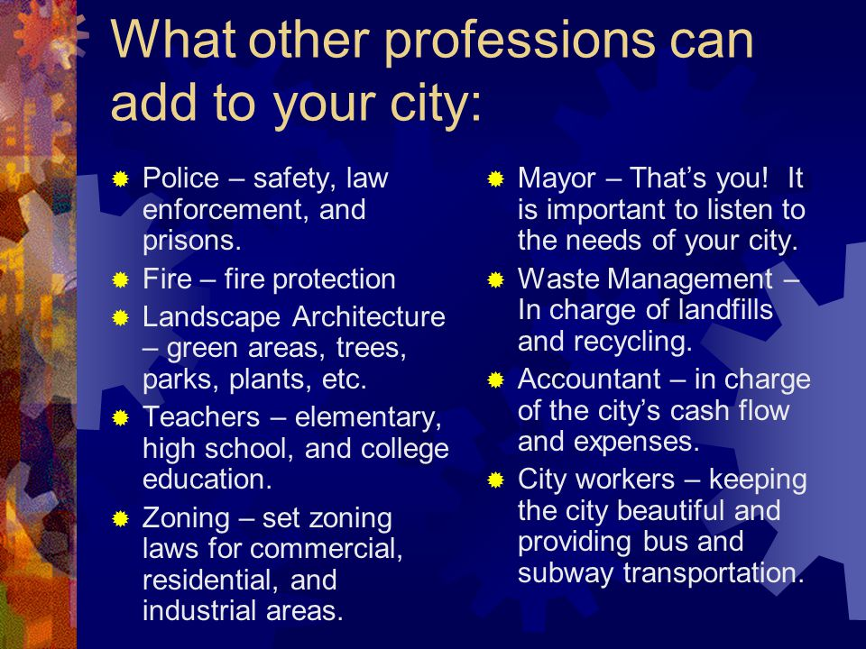 What other professions can add to your city:  Police – safety, law enforcement, and prisons.