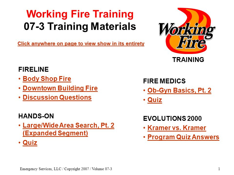 Emergency Services, LLC / Copyright 2007 / Volume 07-31 TRAINING Click anywhere on page to view show in its entirety Click anywhere on page to view show in its entirety FIRE MEDICS Ob-Gyn Basics, Pt.