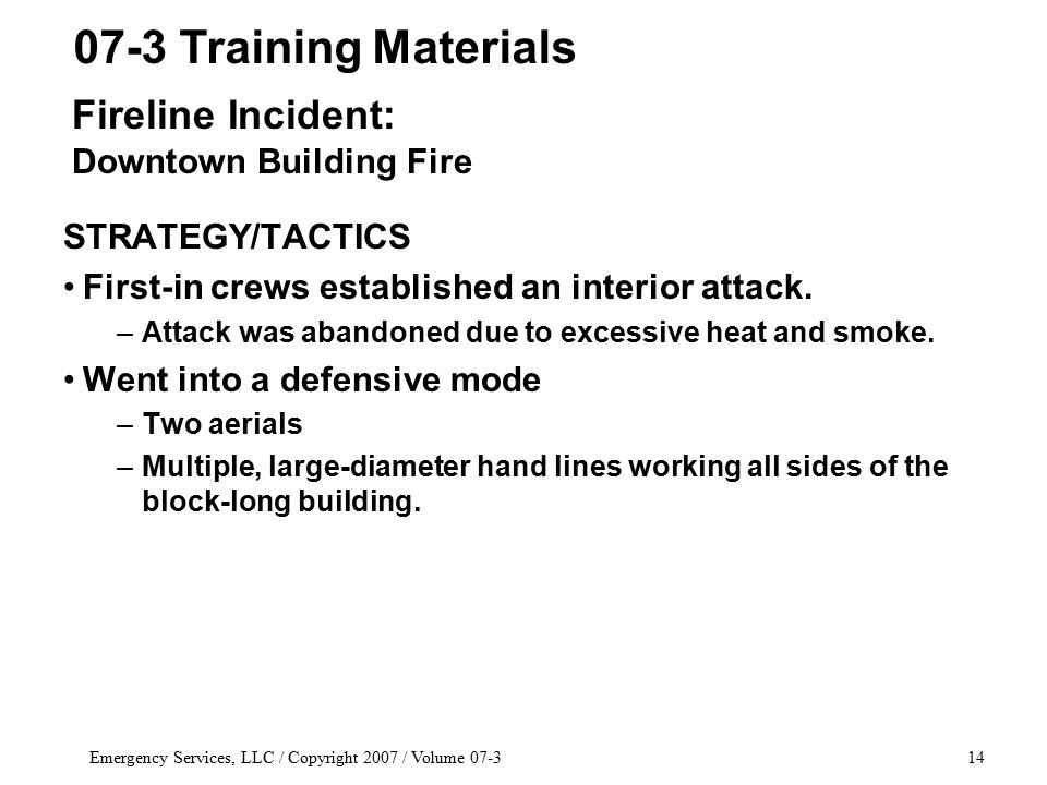 Emergency Services, LLC / Copyright 2007 / Volume 07-314 STRATEGY/TACTICS First-in crews established an interior attack.
