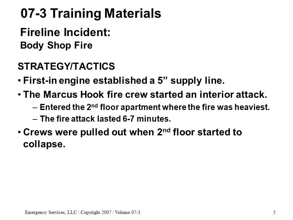 Emergency Services, LLC / Copyright 2007 / Volume 07-35 STRATEGY/TACTICS First-in engine established a 5 supply line.