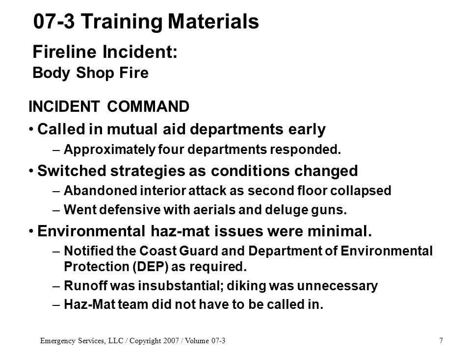 Emergency Services, LLC / Copyright 2007 / Volume 07-37 INCIDENT COMMAND Called in mutual aid departments early –Approximately four departments responded.