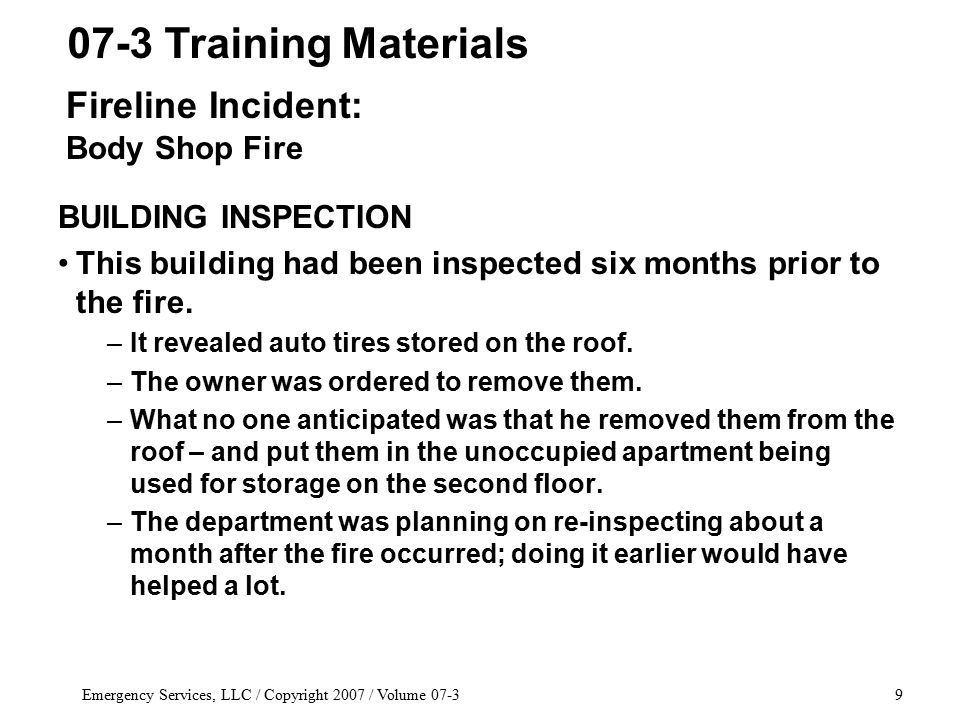 Emergency Services, LLC / Copyright 2007 / Volume 07-39 BUILDING INSPECTION This building had been inspected six months prior to the fire.