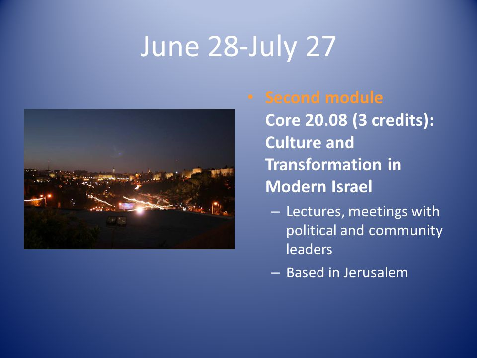 June 28-July 27 Second module Core 20.08 (3 credits): Culture and Transformation in Modern Israel – Lectures, meetings with political and community le