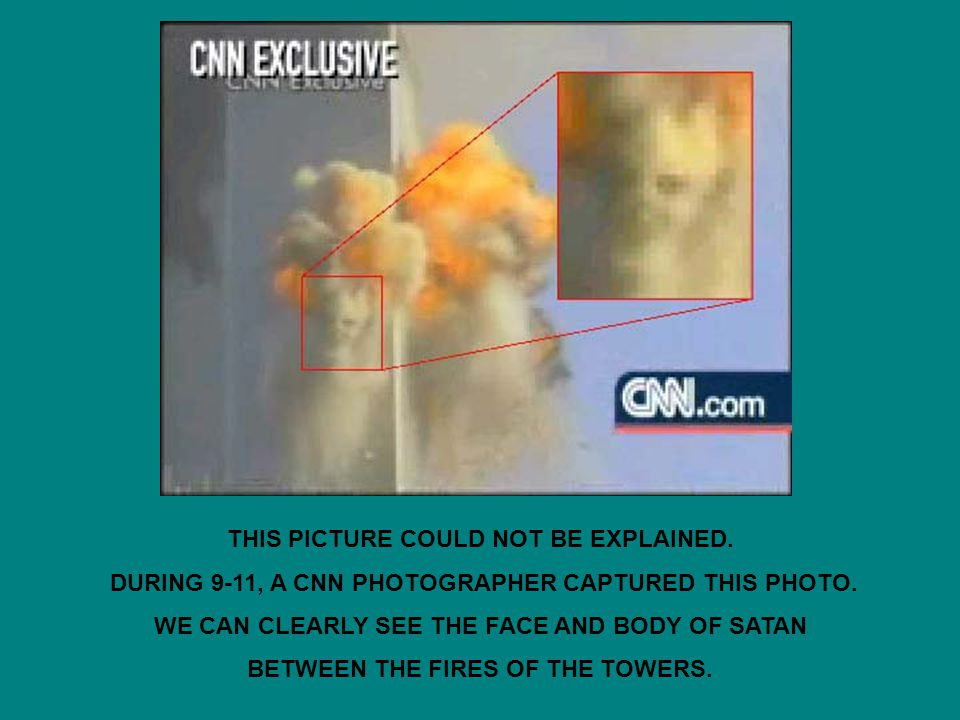 THIS PICTURE COULD NOT BE EXPLAINED. DURING 9-11, A CNN PHOTOGRAPHER CAPTURED THIS PHOTO.