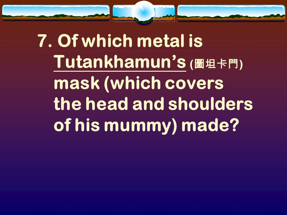 6. ( Mummy / Death ) masks.
