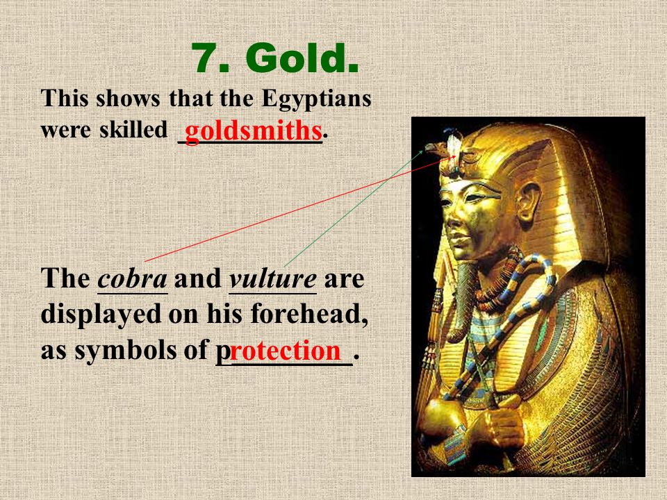 7. Of which metal is Tutankhamun's ( 圖坦卡門 ) mask (which covers the head and shoulders of his mummy) made?