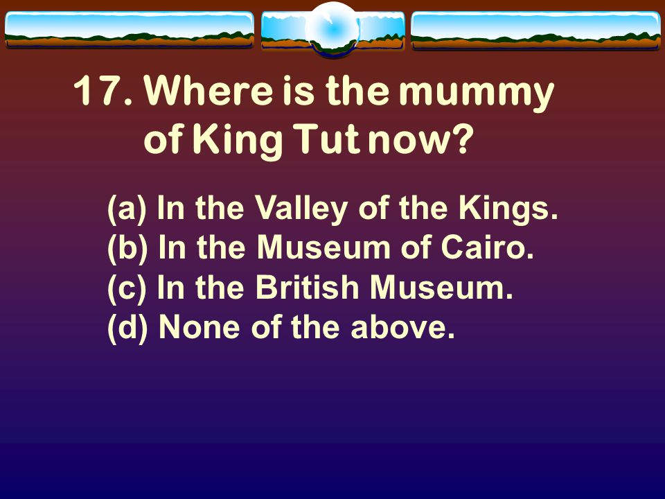 16. (a) Fetuses. For Your Information— King Tut died without an heir.