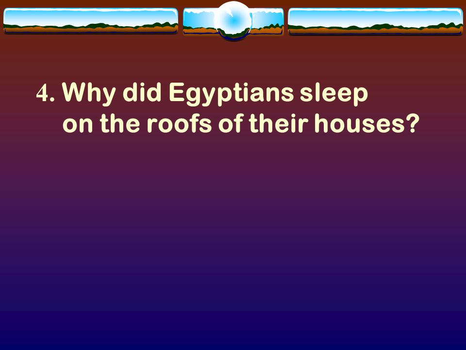 3.The poor Egyptians were buried in the sand. Only the rich ones were buried in a tomb.