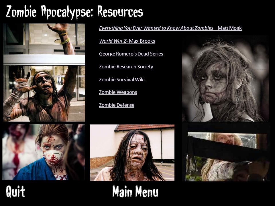 Zombie Apocalypse: Resources Everything You Ever Wanted to Know About Zombies – Matt Mogk World War Z- Max Brooks George Romero's Dead Series Zombie Research Society Zombie Survival Wiki Zombie Weapons Zombie Defense