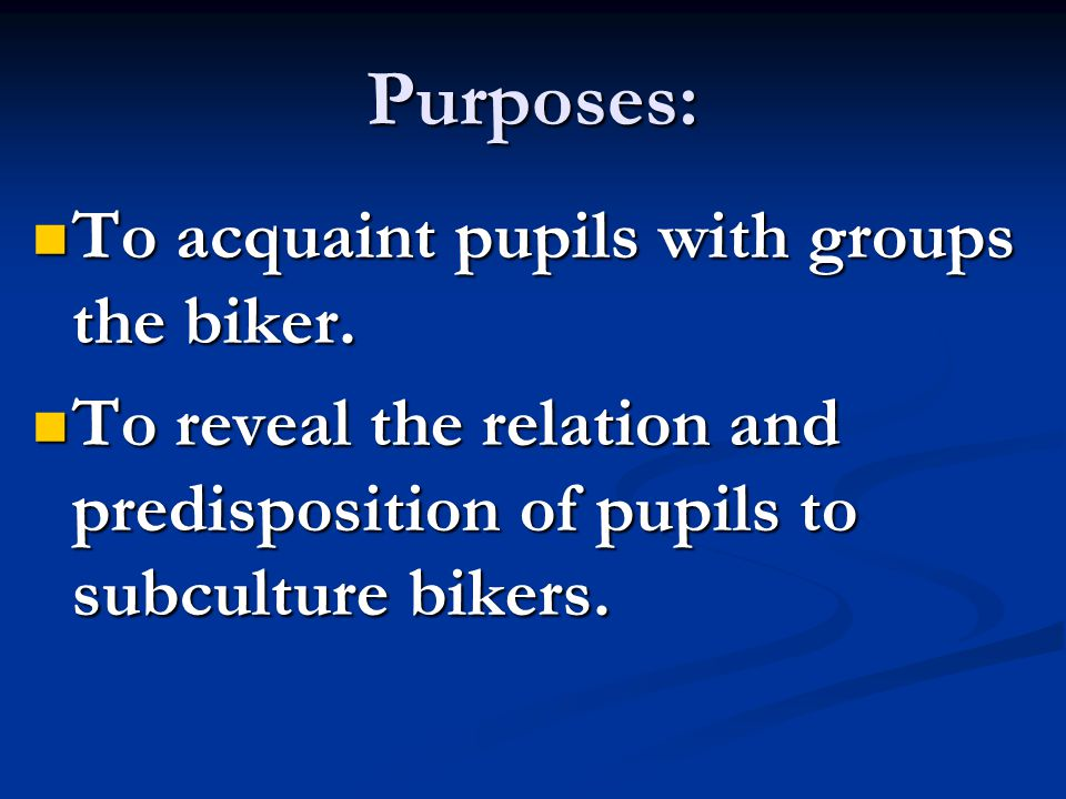 Purposes: To acquaint pupils with groups the biker.