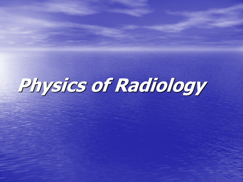 Physics of Radiology