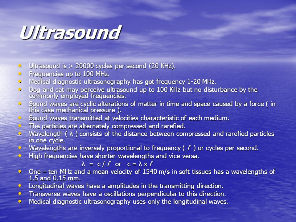 Ultrasound Ultrasound is > 20000 cycles per second (20 KHz).