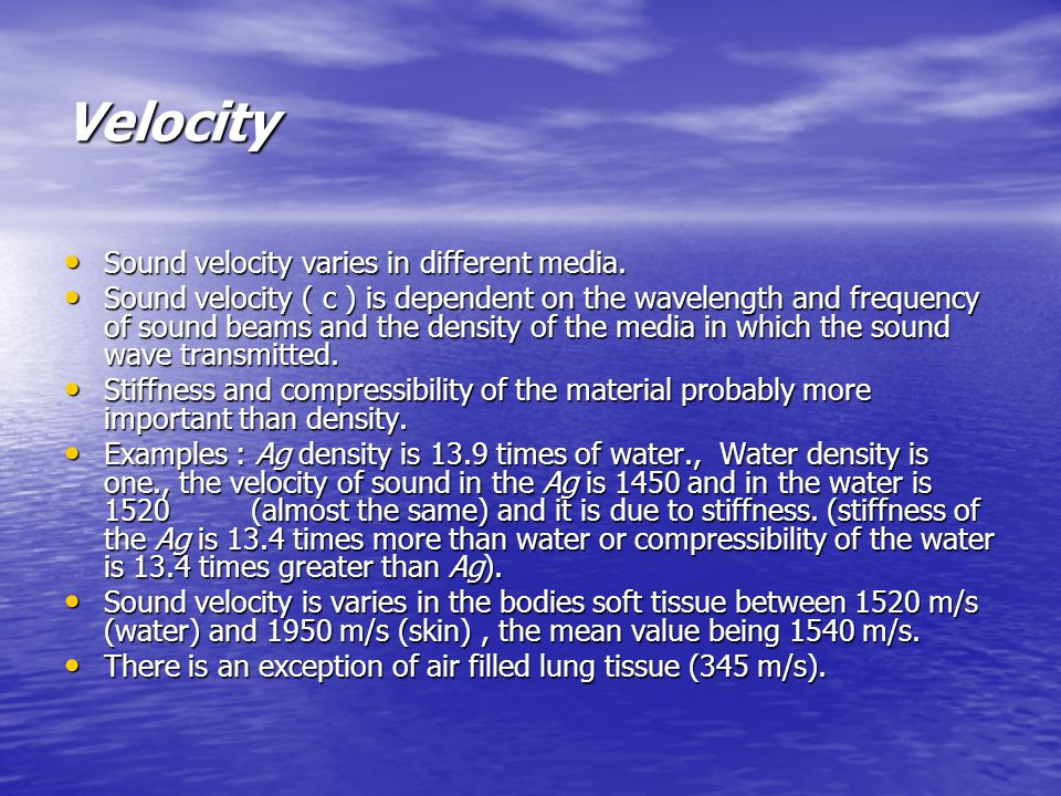 Velocity Sound velocity varies in different media.