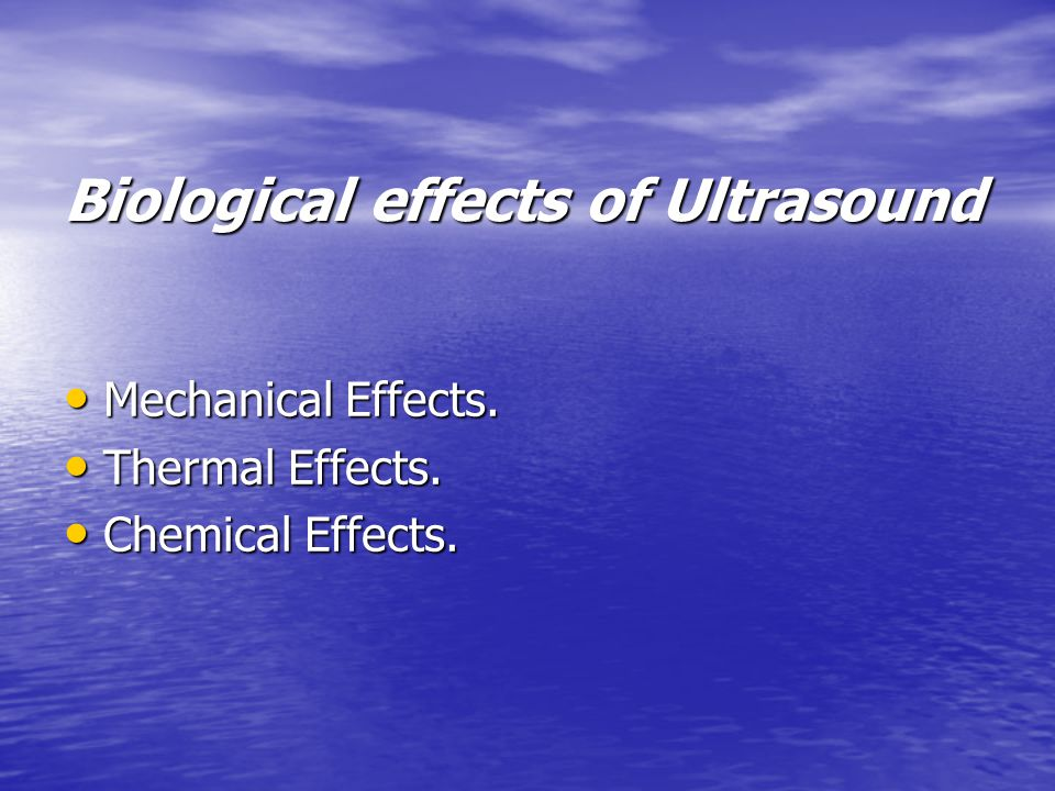 Biological effects of Ultrasound Mechanical Effects.