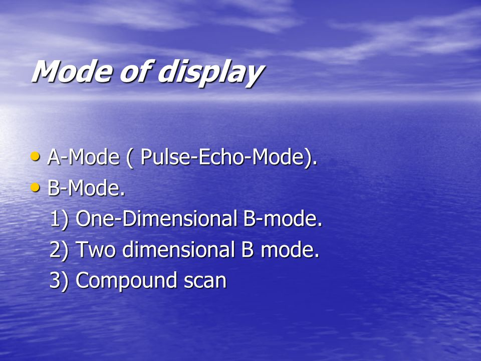 Mode of display A-Mode ( Pulse-Echo-Mode). A-Mode ( Pulse-Echo-Mode).