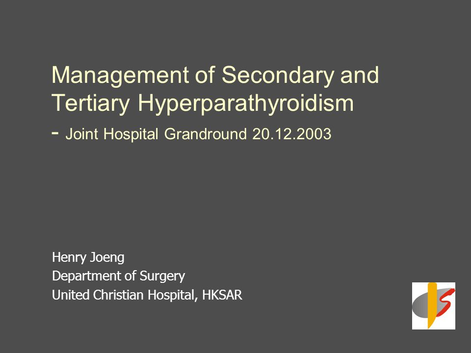 Management of Secondary and Tertiary Hyperparathyroidism - Joint Hospital Grandround 20.12.2003 Henry Joeng Department of Surgery United Christian Hos