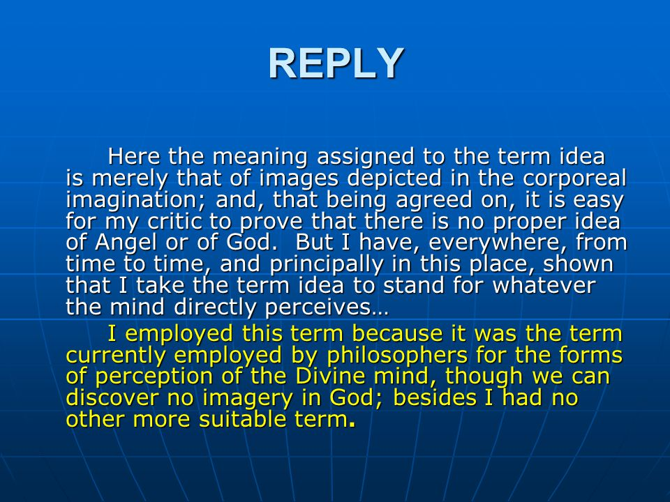 Hobbes seemed to be asking a lot and his question reflected the common misunderstanding shown when someone says that the body is clearly and distinctly perceived but the idea of God is not clear.