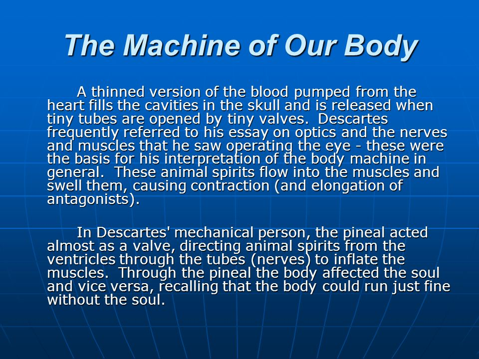 Living and Dead Bodies Descartes compared a human body and a watch (Passions Article VI, in Haldane & Ross, 1911), much as Hobbes was comparing humans and machines during the same period.