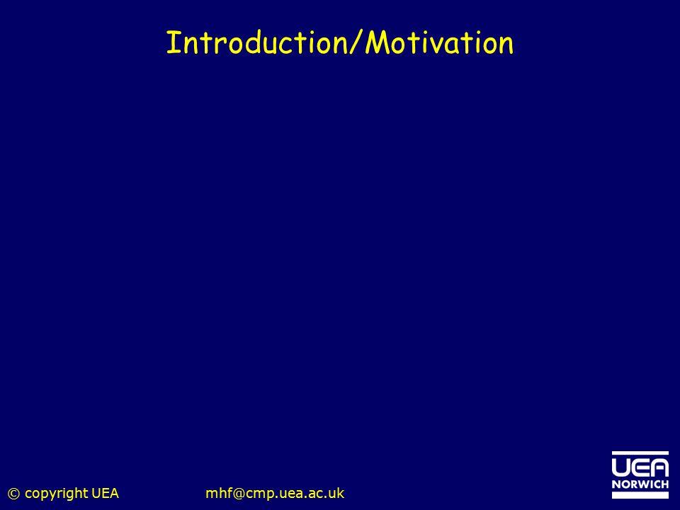 © copyright UEAmhf@cmp.uea.ac.uk Introduction/Motivation