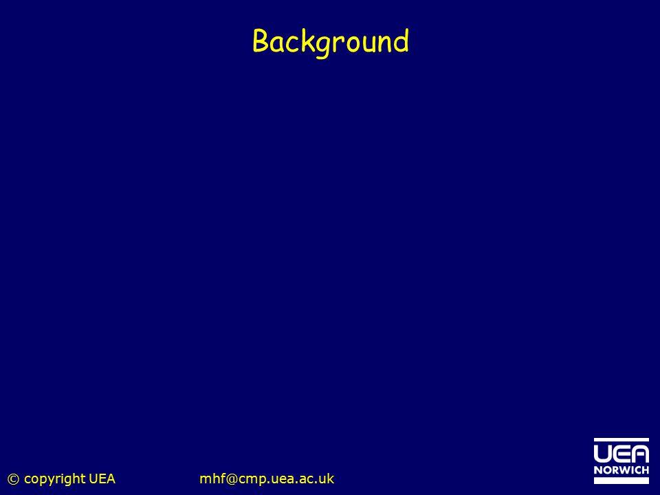© copyright UEAmhf@cmp.uea.ac.uk Background
