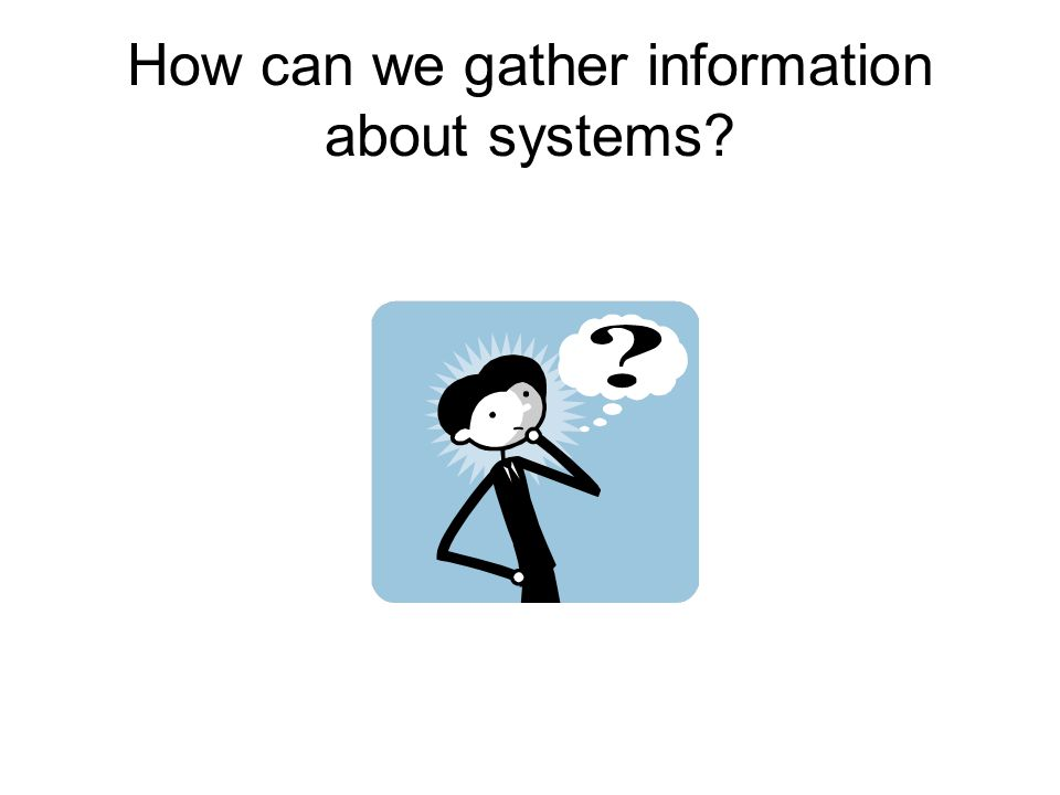 How can we gather information about systems