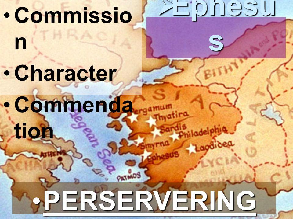Commissio n Character Commenda tion  Ephesu s PERSERVERINGPERSERVERING