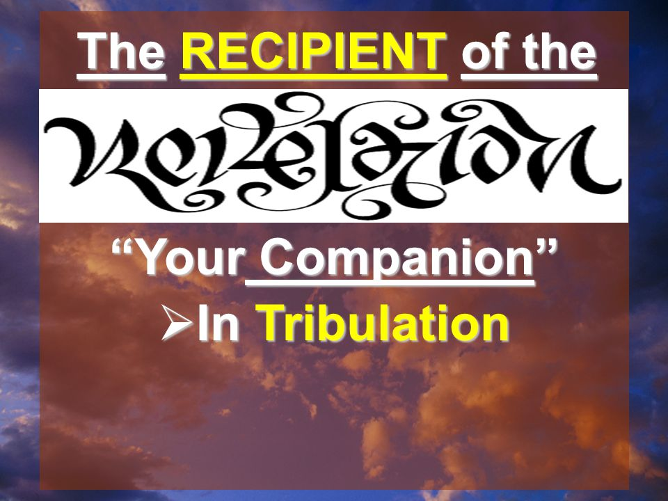 The RECIPIENT of the Your Companion  In Tribulation