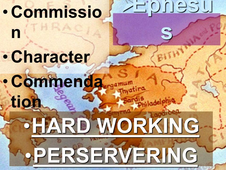Commissio n Character Commenda tion  Ephesu s HARD WORKINGHARD WORKING PERSERVERINGPERSERVERING