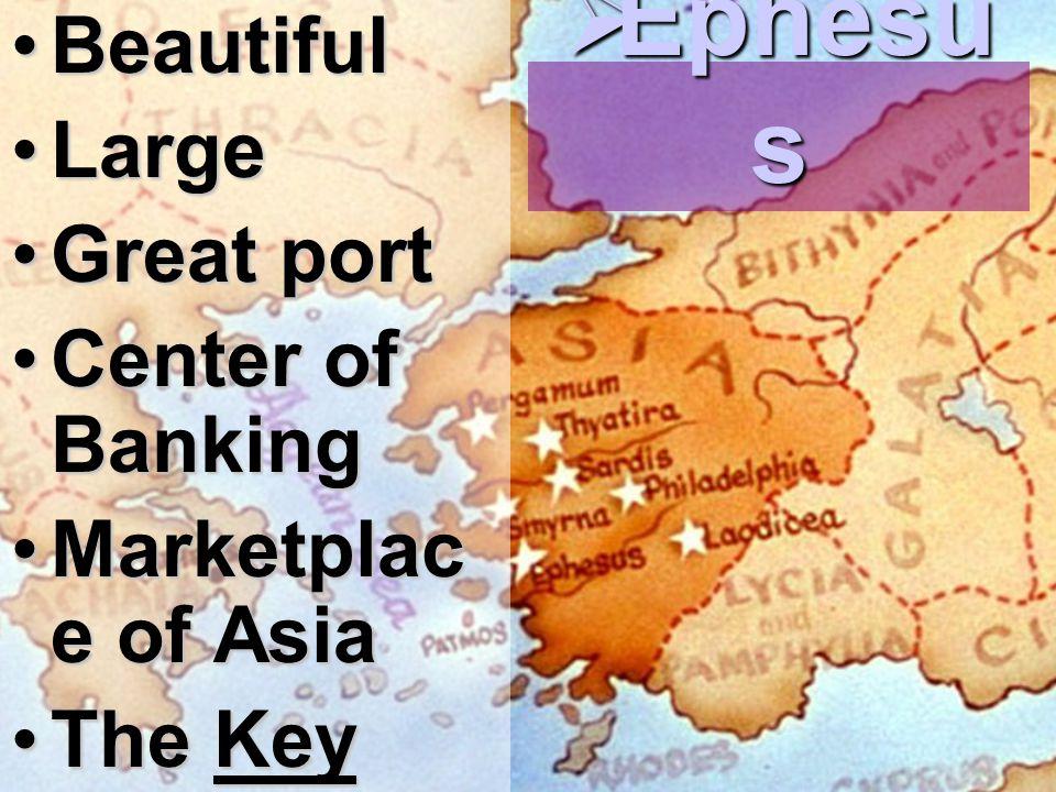 BeautifulBeautiful LargeLarge Great portGreat port Center of BankingCenter of Banking Marketplac e of AsiaMarketplac e of Asia The Key CityThe Key City  Ephesu s