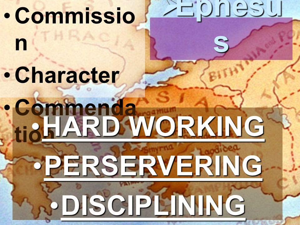 Commissio n Character Commenda tion  Ephesu s HARD WORKINGHARD WORKING PERSERVERINGPERSERVERING DISCIPLININGDISCIPLINING