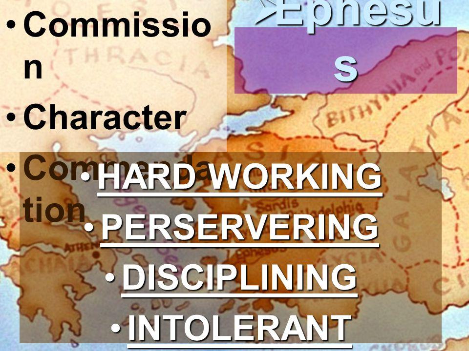 Commissio n Character Commenda tion  Ephesu s HARD WORKINGHARD WORKING PERSERVERINGPERSERVERING DISCIPLININGDISCIPLINING INTOLERANTINTOLERANT
