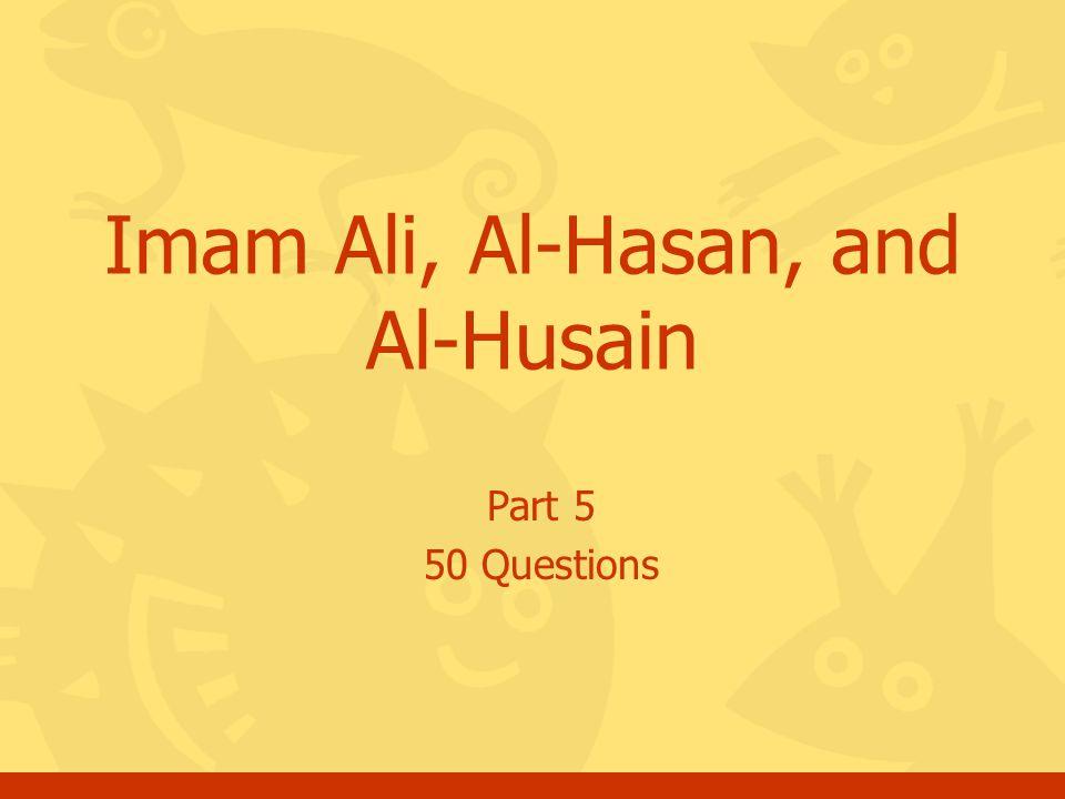 Part 5 50 Questions Imam Ali, Al-Hasan, and Al-Husain