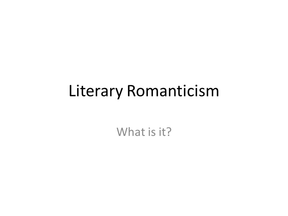 Literary Romanticism What is it