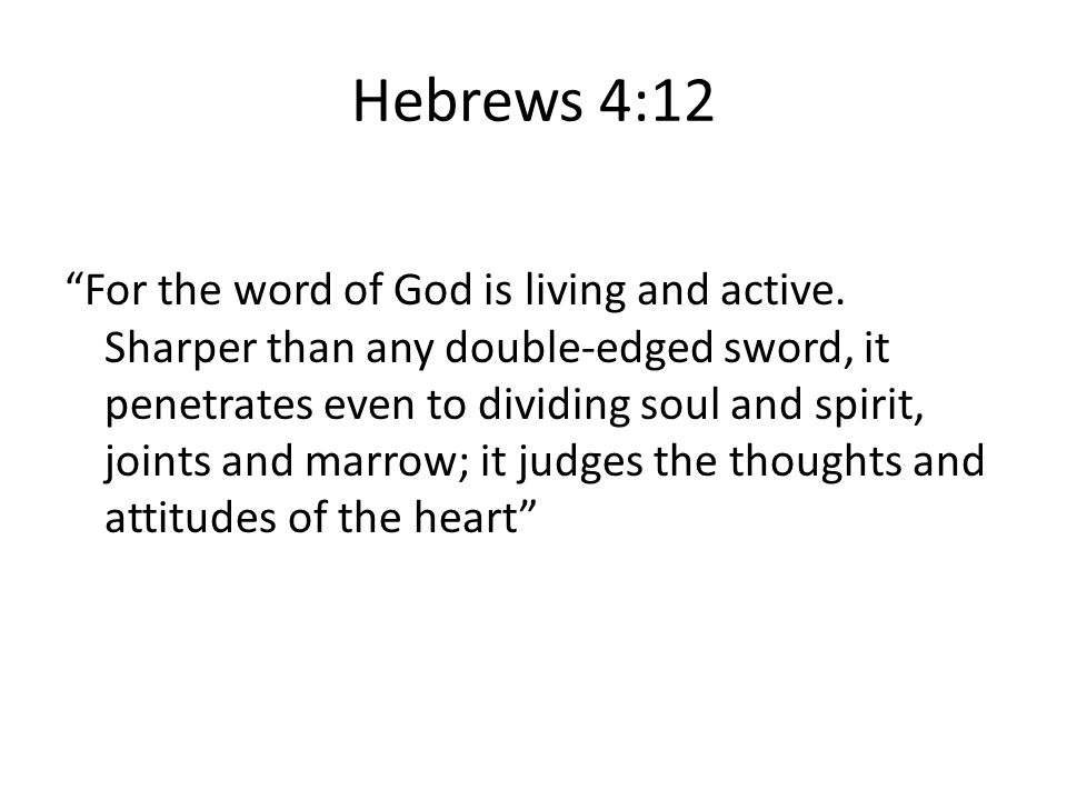 Hebrews 4:12 For the word of God is living and active.